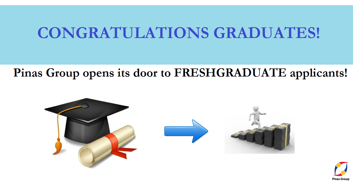 Pinas Group Opens its door to FRESH GRADUATE APPLICANTS!